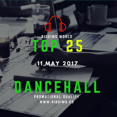 Top 25 Dancehall Songs Jamaica - 5-11 May 2017 - Richie B