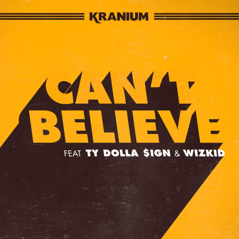/myT03f00T3891/0-MUSIC/2017/06_JUNE/19/Singles/Kranium_Cant_Believe/Kranium_Cant_Believe_.jpg