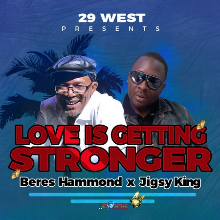 Beres Hammond And Jigsy King - Love Is Getting Stronger - 29 West